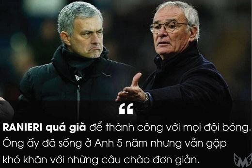 Mourinho chia sẻ suy nghĩ về người tiền nhiệm tại Chelsea, Claudio Ranieri. Tuy nhiên, chiến lược gia người Italiađã có màn đáp trả không thể ấn tượng hơn với chức vô địch Premier League cùng Leicester mùa này.