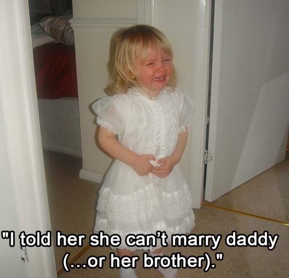 Khi mẹ bảo rằng con gái không thể cưới bố (hoặc anh trai) được đâu.