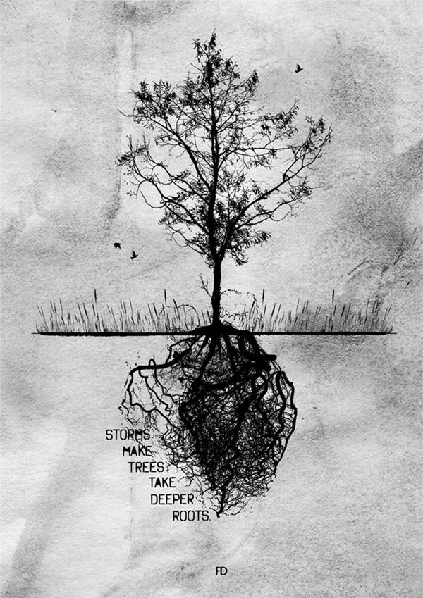 Những cái cây trông có vẻ yếu ớt lại đứng rất vững vàng trước gió bão, là bởi nó đã cắm rễ rất sâu vào lòng đất. Giông bão cuộc đời chỉ khiến con người ta trở nên mạnh mẽ nếu họ đủ vững vàng.