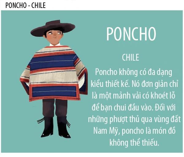 Người Chi-lê rất sànhvề thời trang và gần như luôn ăn mặc nghiêm chỉnh những cũng không kém phần thoải mái.Quần áo của họ thường có áo khoác,quần dài vàáo choàng Poncho. Mỗimặtáo Poncho có mỗimàu khác nhau, 1 đậm 1 nhạt.Thông thường, người ta mặc mặt áo Poncho màu đậm vào ban ngày và màu nhạt vào ban đêm.