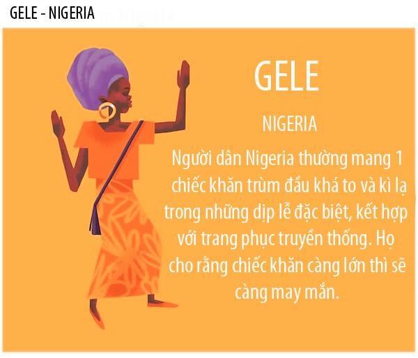 Gele(phát âmgay_lay) là một thuật ngữ Yoruba dùng để chỉ khănquấn đầu của ngườiphụ nữ. Nólà phụ kiện vô cùng quan trọng trong bộ trang phục truyền thống của người Nigeria. Khăn Gele được diện trong các dịp đặc biệt như đám cưới, tiệc sinh nhật hay lễ ra mắt.