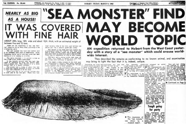 Từ khi được phát hiện, quái vật biển Tasmania Globsterthường xuyên xuất hiện trên các mặt báo.